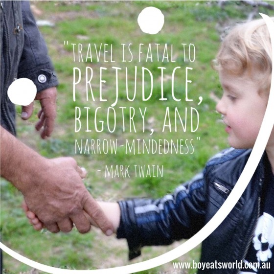 Travel is fatal to prejudice - Mark Twain